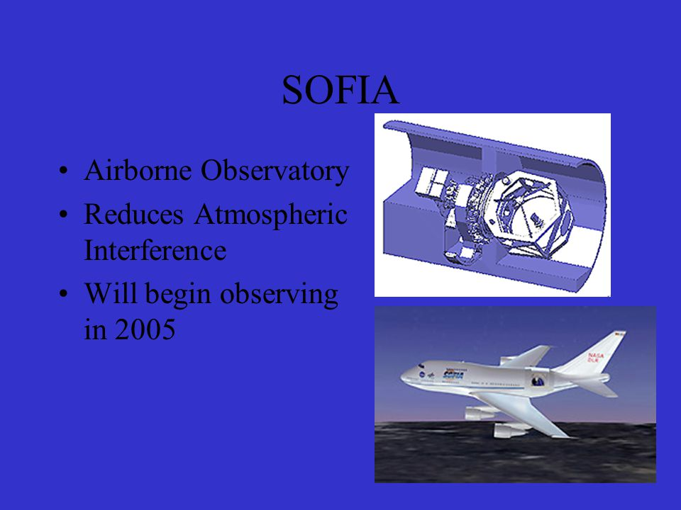 SOFIA Airborne Observatory Reduces Atmospheric Interference Will begin observing in 2005