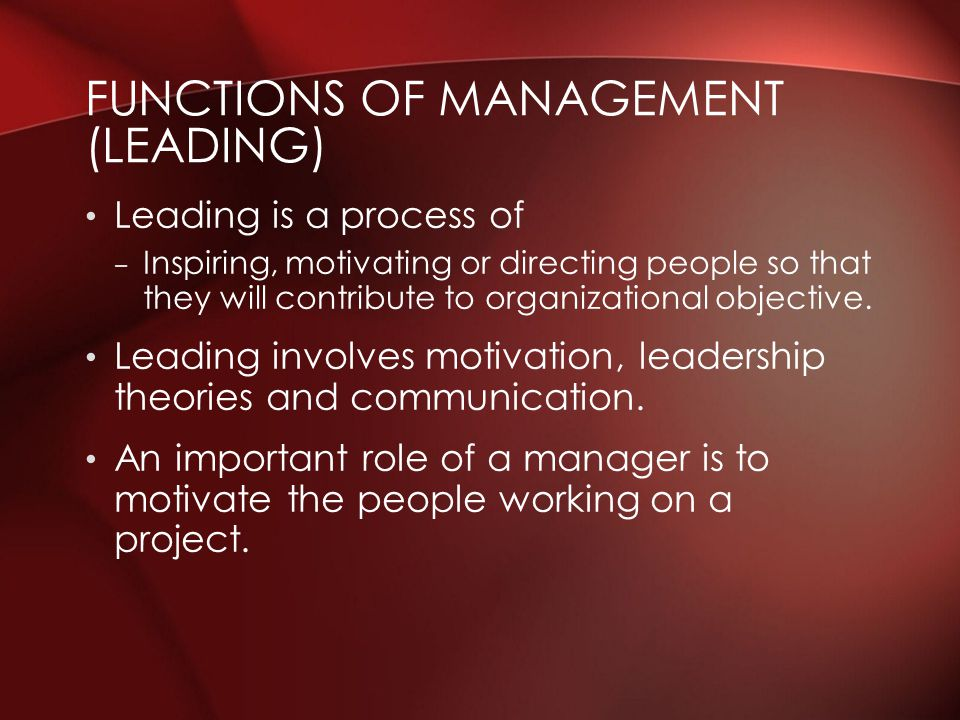 Leading is a process of – Inspiring, motivating or directing people so that they will contribute to organizational objective. Leading involves motivat
