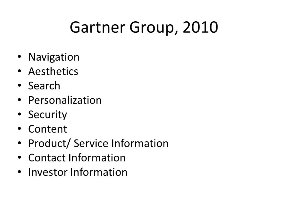 Gartner Group, 2010 Navigation Aesthetics Search Personalization Security Content Product/ Service Information Contact Information Investor Information