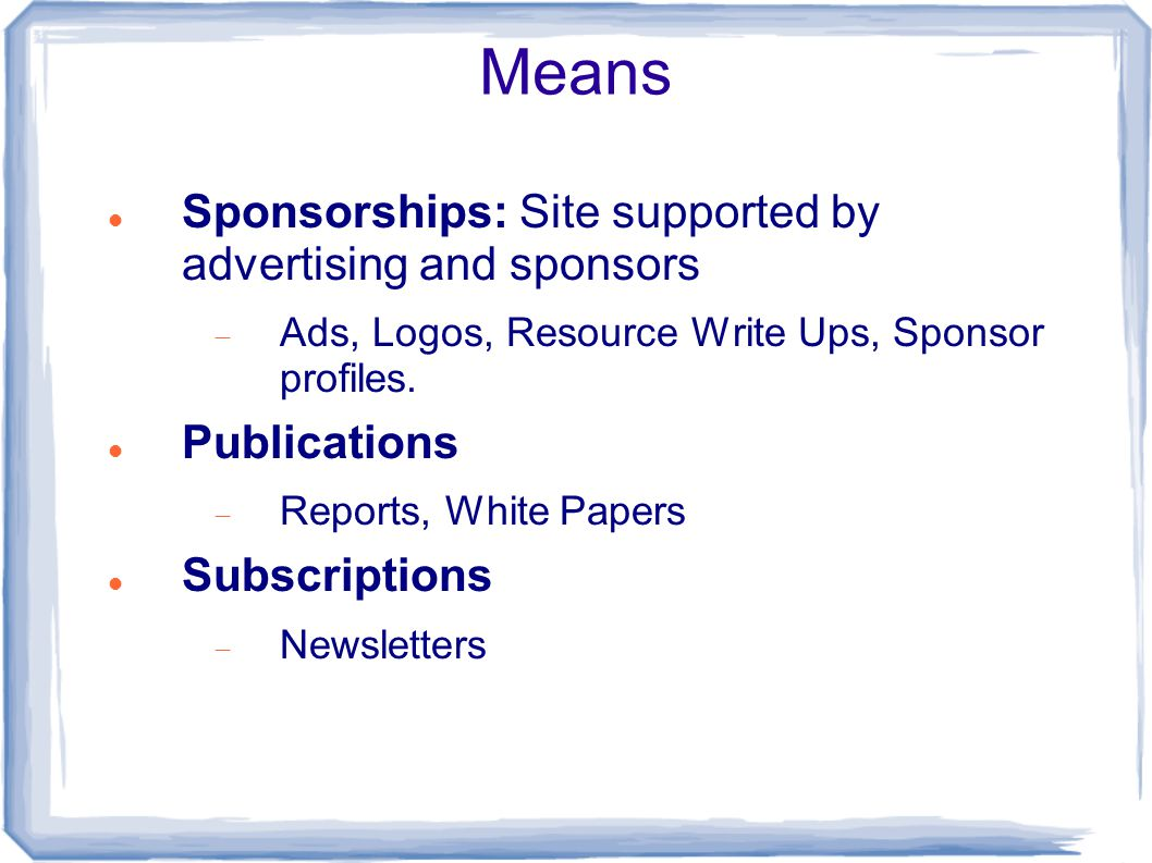 Means Sponsorships: Site supported by advertising and sponsors  Ads, Logos, Resource Write Ups, Sponsor profiles.