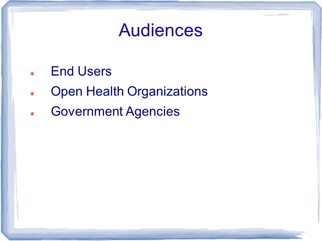 Audiences End Users Open Health Organizations Government Agencies