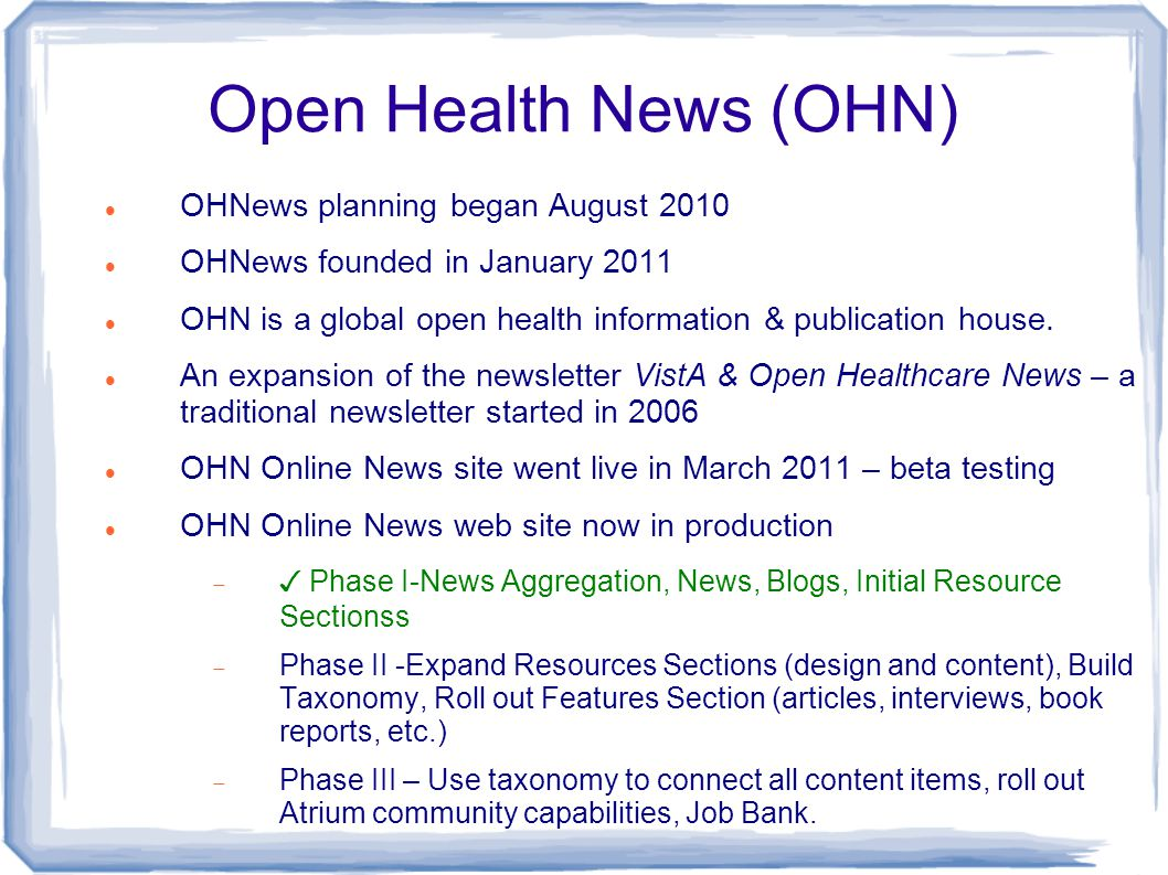 Current Status Over 6,200 unique visitors and growing rapidly (with minimal promotion) Over 1 million hits (website) Over 1 million followers and/or recipients of OHN tweets about open health IT news, resources, etc.