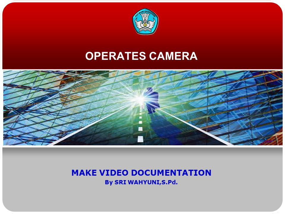 OPERATES CAMERA MAKE VIDEO DOCUMENTATION By SRI WAHYUNI,S.Pd.
