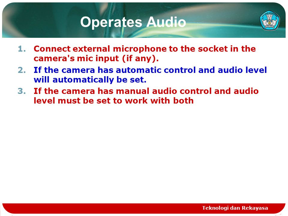 Operates Audio 1.Connect external microphone to the socket in the camera s mic input (if any).