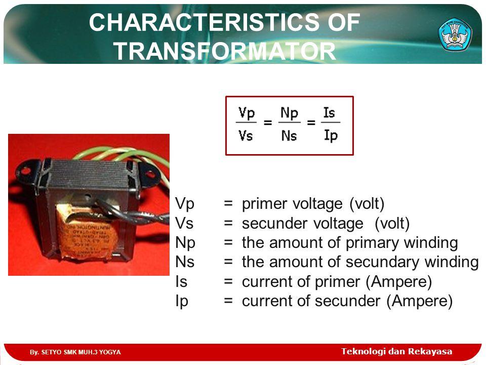 CHARACTERISTICS OF TRANSFORMATOR Teknologi dan Rekayasa Vp = primer voltage (volt) Vs= secunder voltage (volt) Np = the amount of primary winding Ns=