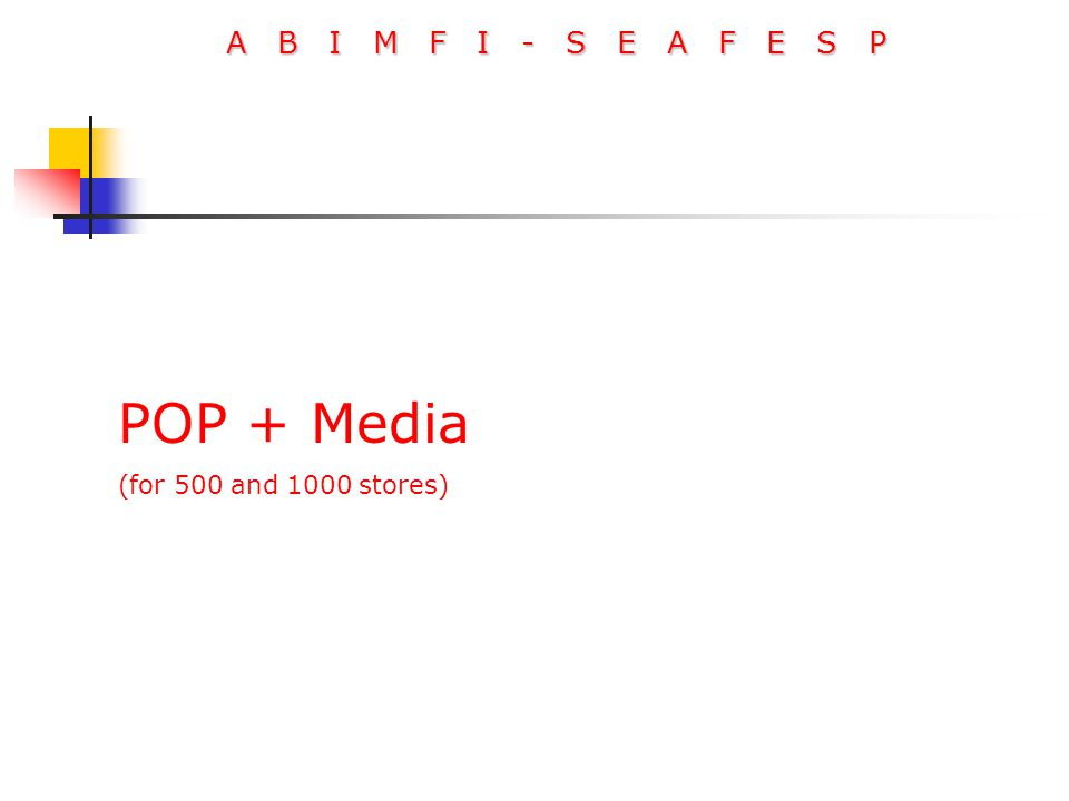 A B I M F I - S E A F E S P POP + Media (for 500 and 1000 stores)