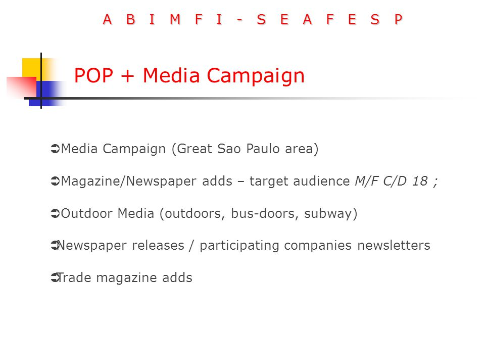 A B I M F I - S E A F E S P POP + Media Campaign  Media Campaign (Great Sao Paulo area)  Magazine/Newspaper adds – target audience M/F C/D 18 ;  Ou