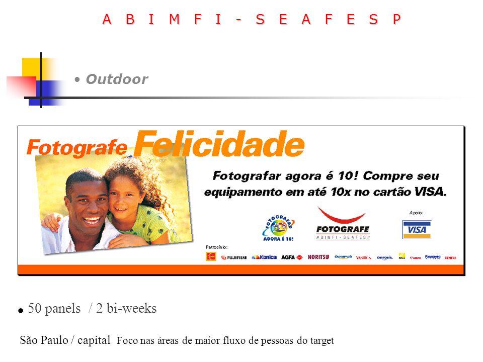 A B I M F I - S E A F E S P Outdoor. 50 panels / 2 bi-weeks São Paulo / capital Foco nas áreas de maior fluxo de pessoas do target