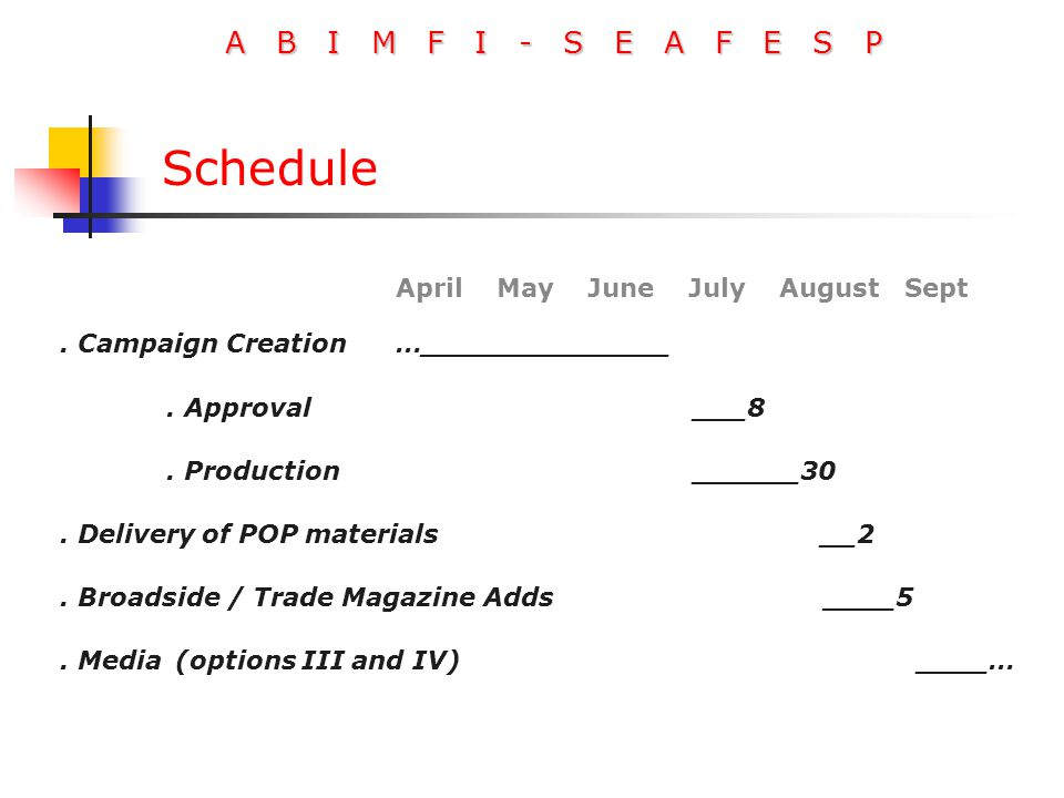 A B I M F I - S E A F E S P Schedule April May June July August Sept. Campaign Creation …______________. Approval ___8. Production ______30. Delivery