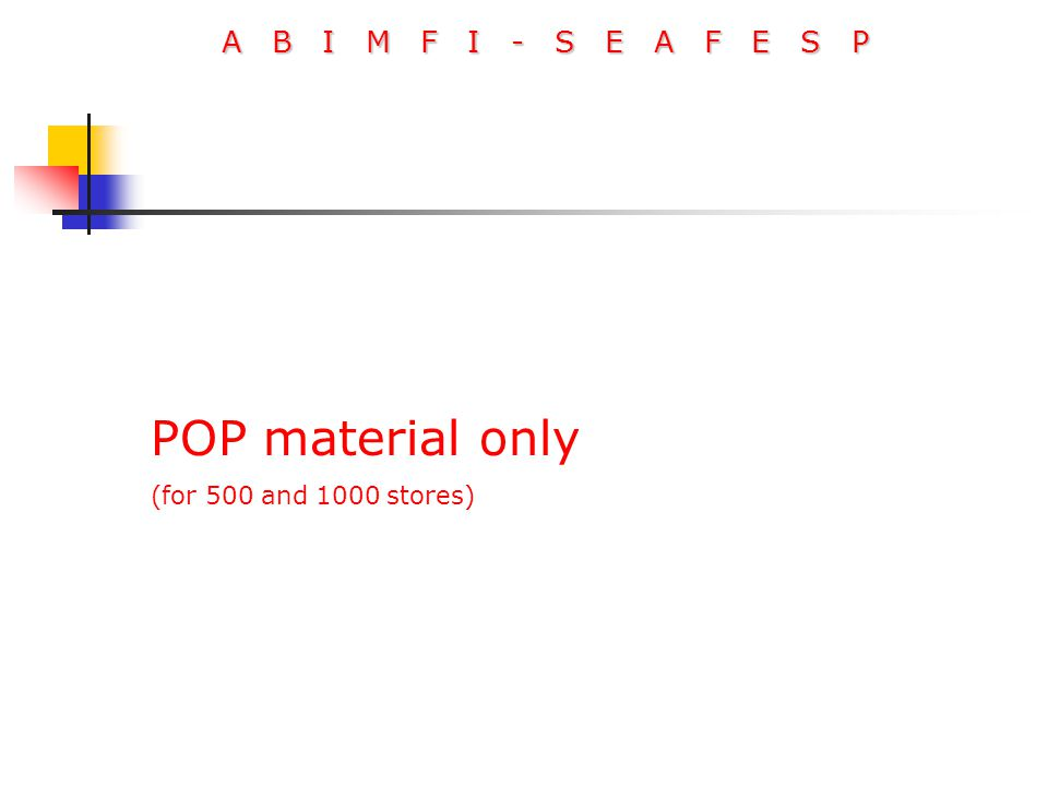 A B I M F I - S E A F E S P POP material only (for 500 and 1000 stores)