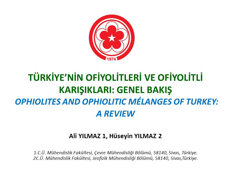 TÜRKİYE'NİN OFİYOLİTLERİ VE OFİYOLİTLİ KARIŞIKLARI: GENEL BAKIŞ OPHIOLITES AND OPHIOLITIC MÉLANGES OF TURKEY: A REVIEW Ali YILMAZ 1, Hüseyin YILMAZ 2 1.C.Ü.
