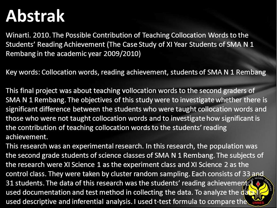 Abstrak Winarti. 2010. The Possible Contribution of Teaching Collocation Words to the Students' Reading Achievement (The Case Study of XI Year Student