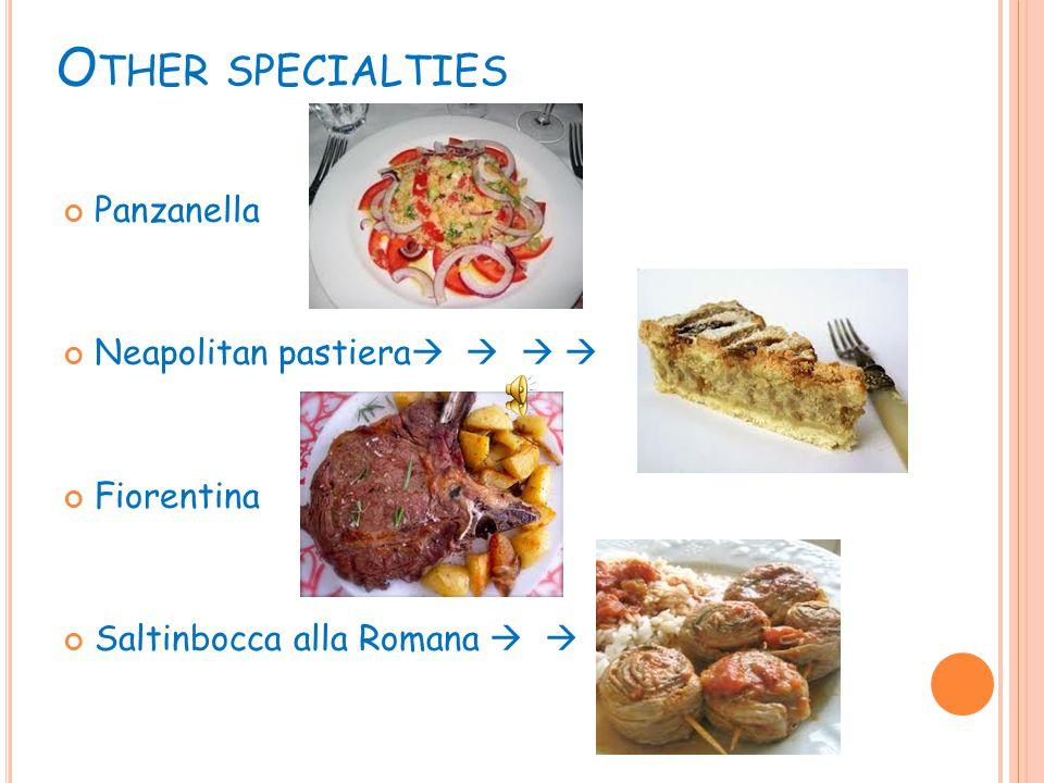 O THER SPECIALTIES Panzanella Neapolitan pastiera     Fiorentina Saltinbocca alla Romana    