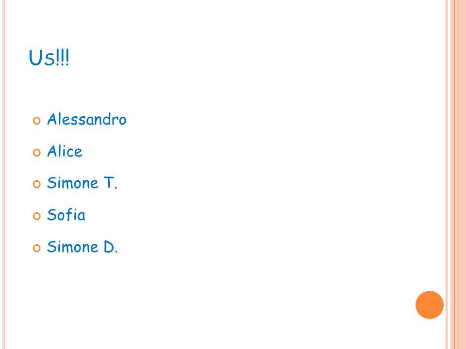 U S !!! Alessandro Alice Simone T. Sofia Simone D.