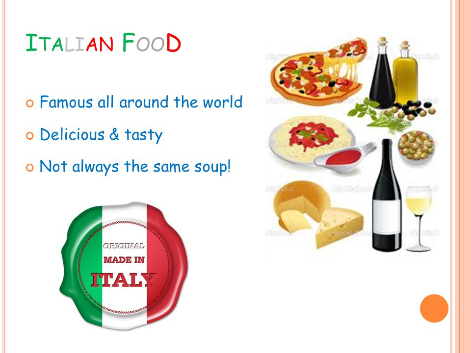 I TALIAN F OO D Famous all around the world Delicious & tasty Not always the same soup!