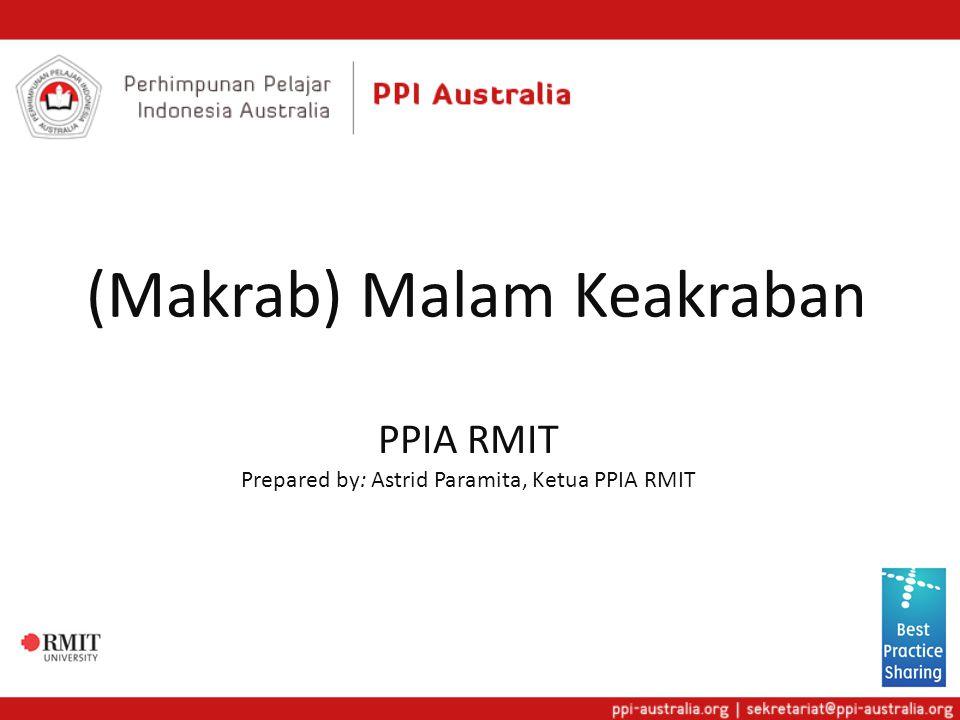(Makrab) Malam Keakraban PPIA RMIT Prepared by: Astrid Paramita, Ketua PPIA RMIT