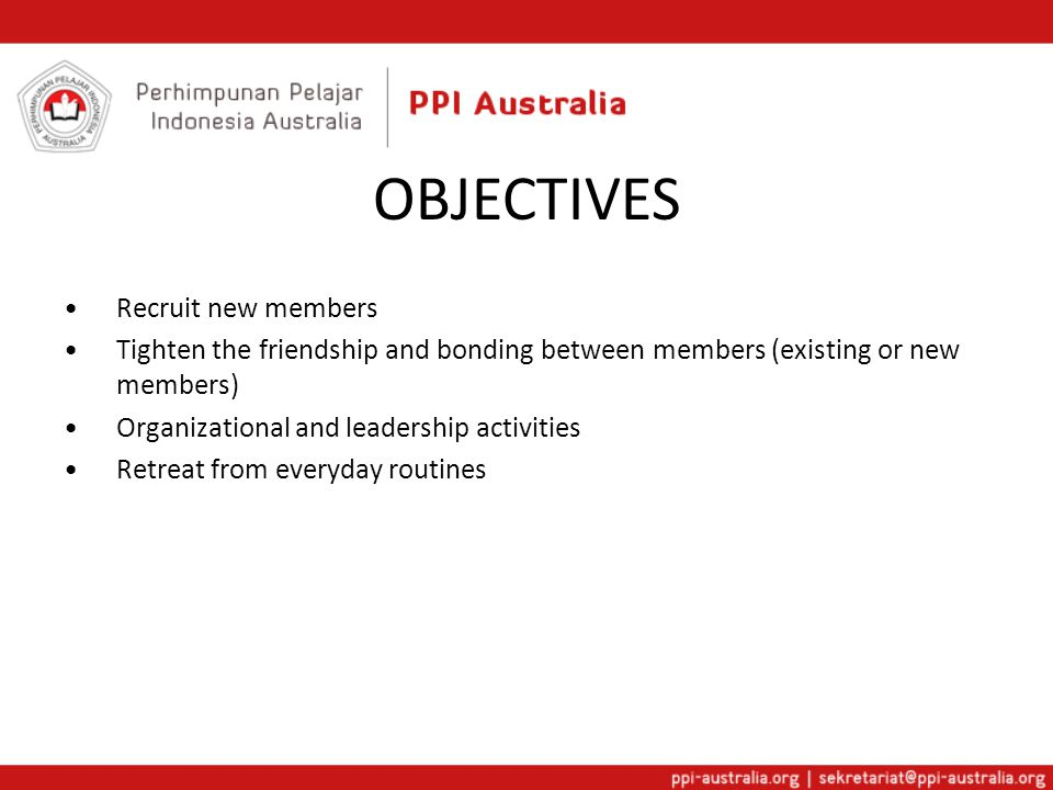OBJECTIVES Recruit new members Tighten the friendship and bonding between members (existing or new members) Organizational and leadership activities R