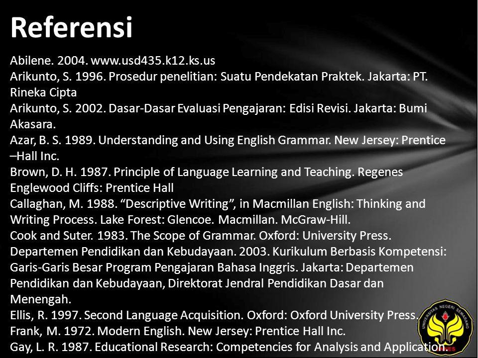 Referensi Abilene. 2004. www.usd435.k12.ks.us Arikunto, S. 1996. Prosedur penelitian: Suatu Pendekatan Praktek. Jakarta: PT. Rineka Cipta Arikunto, S.