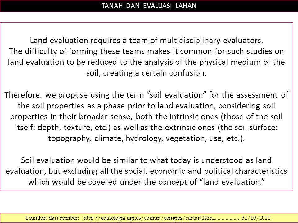 TANAH DAN EVALUASI LAHAN Diunduh dari Sumber: http://edafologia.ugr.es/comun/congres/cartart.htm.................... 31/10/2011. Land evaluation requi