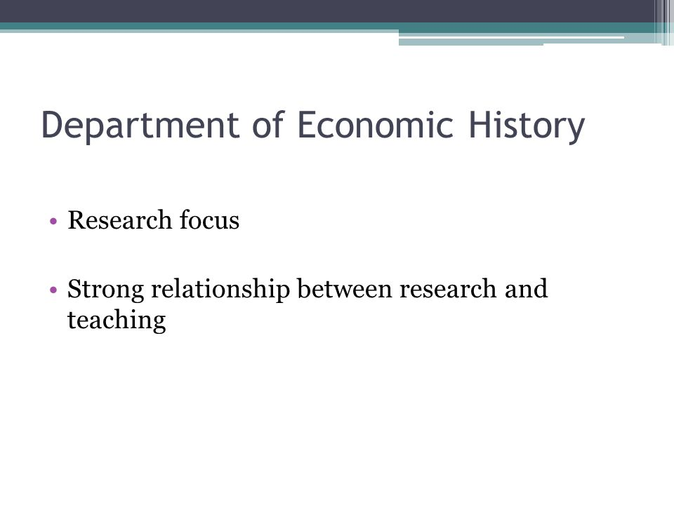 Department of Economic History Research focus Strong relationship between research and teaching