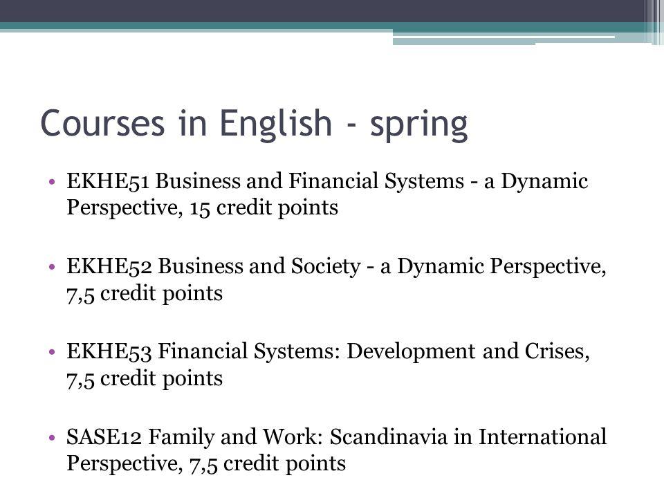 Courses in Swedish - spring EKHA20 Grundkurs, 30,0 hp EKHA22 Världens ekonomiska historia 15 hp EKHA40Underutveckling i den globala ek.