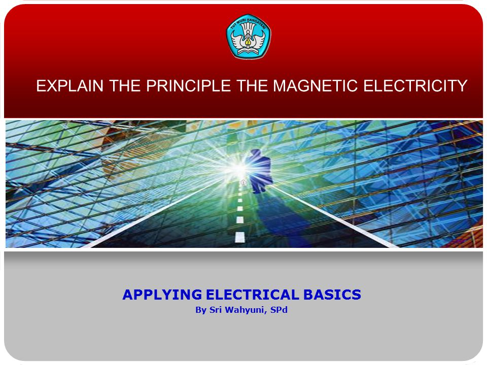 Teknologi dan Rekayasa DIRECTION Participant be able to: Explain principles of workplace magnet electricity.