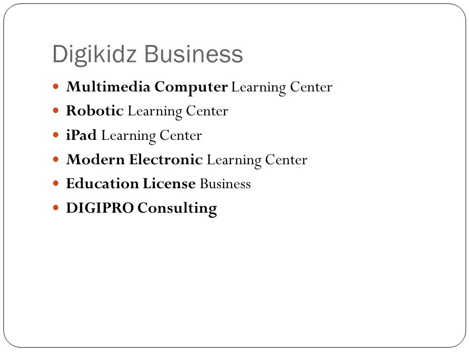 Digikidz Business Multimedia Computer Learning Center Robotic Learning Center iPad Learning Center Modern Electronic Learning Center Education License Business DIGIPRO Consulting