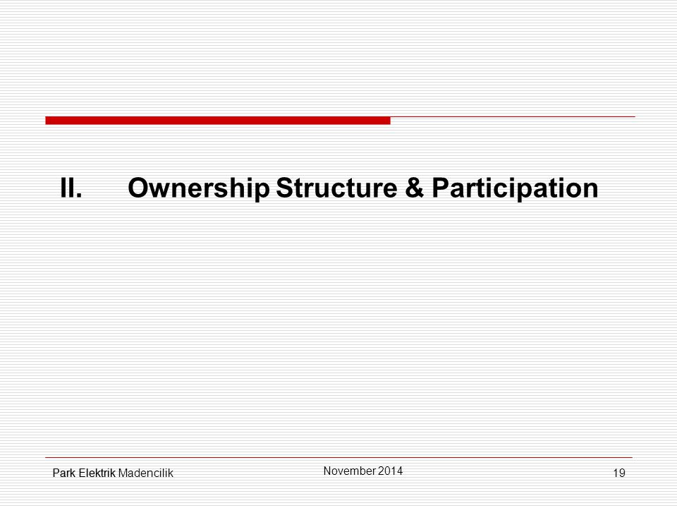 19 II.Ownership Structure & Participation Park Elektrik November 2014 Park Elektrik Madencilik