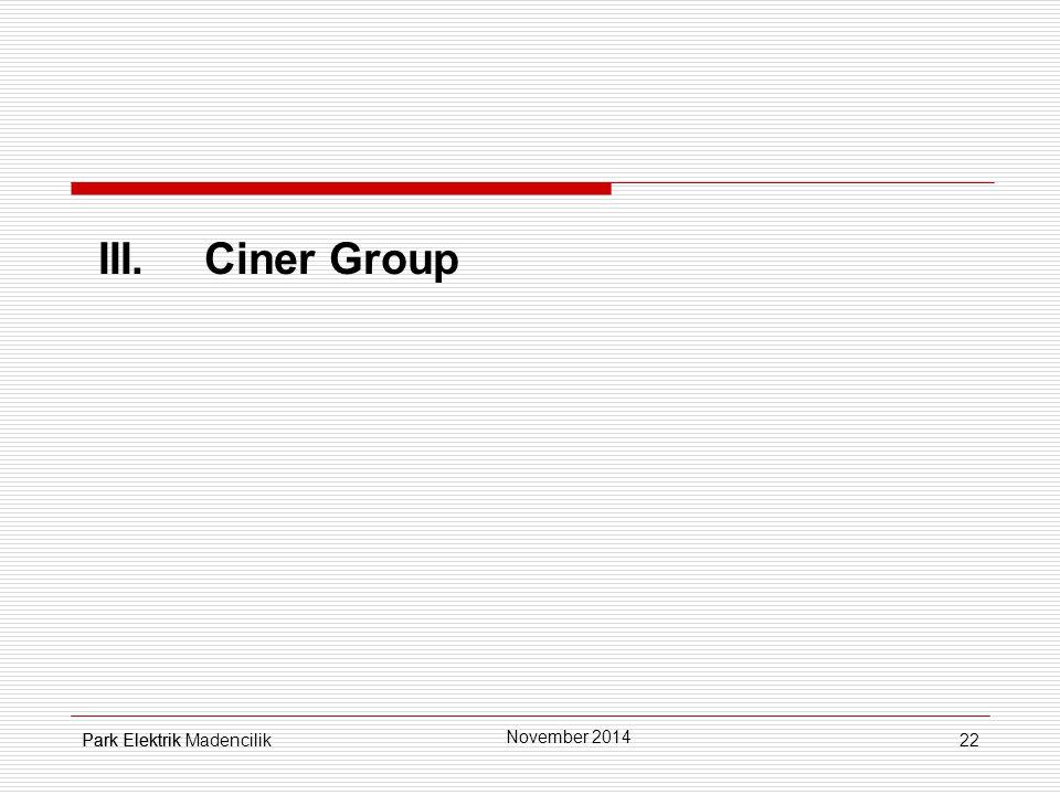 22 III.Ciner Group Park Elektrik November 2014 Park Elektrik Madencilik