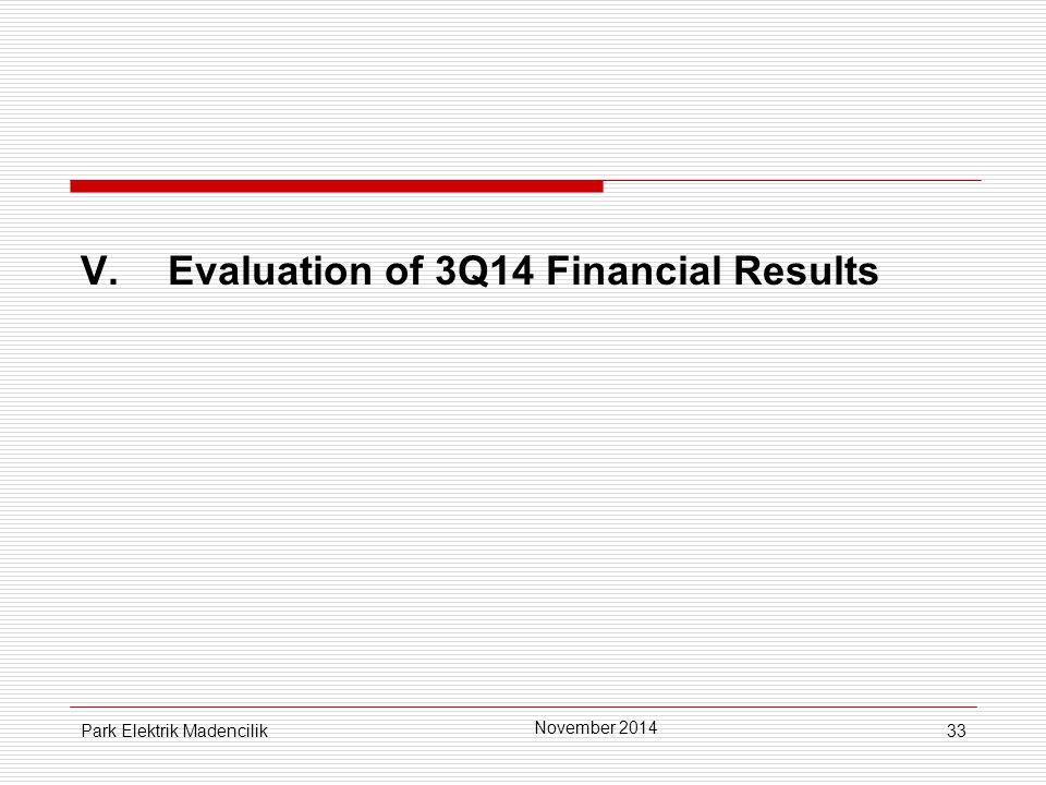 33 V. Evaluation of 3Q14 Financial Results November 2014 Park Elektrik Madencilik