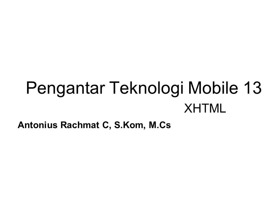Pengantar Teknologi Mobile 13 Antonius Rachmat C, S.Kom, M.Cs XHTML