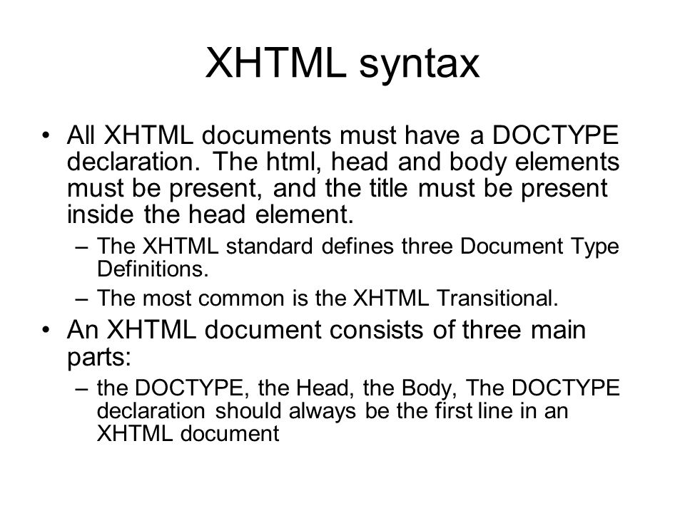 XHTML syntax All XHTML documents must have a DOCTYPE declaration.