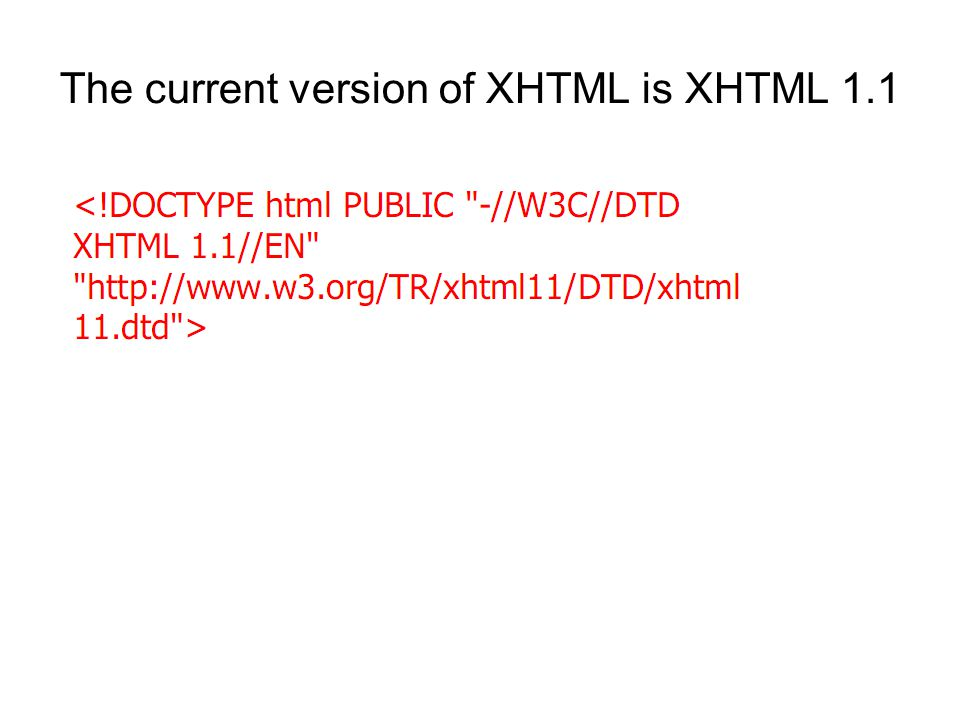 The current version of XHTML is XHTML 1.1