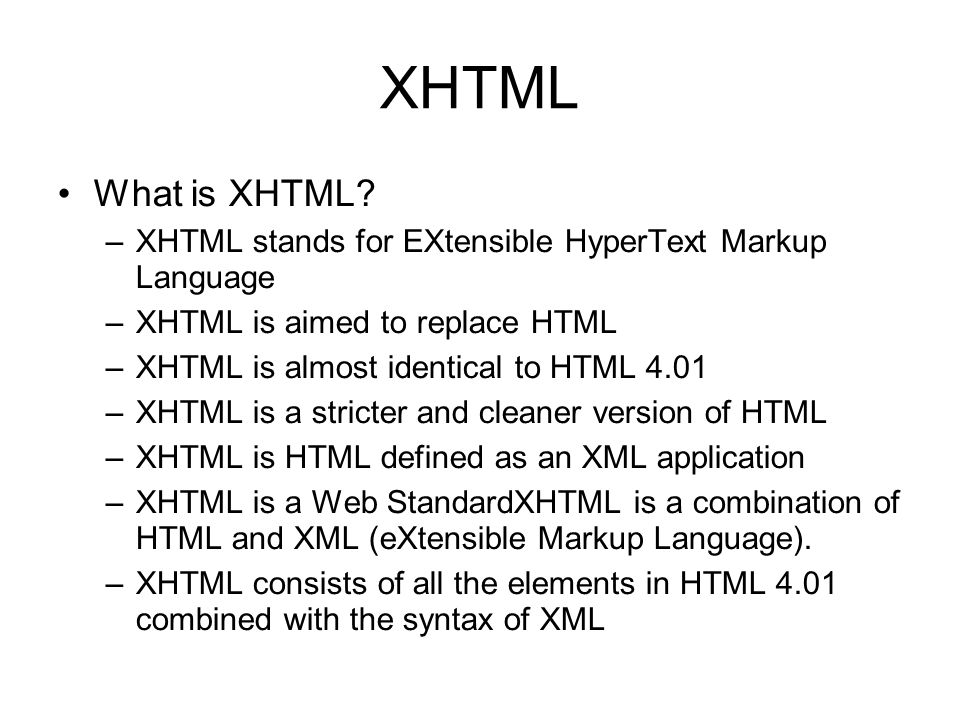 XHTML type There are currently 3 XHTML document types: –STRICT –TRANSITIONAL –FRAMESET Strict: –Use this when you want really clean markup, free of presentational clutter.