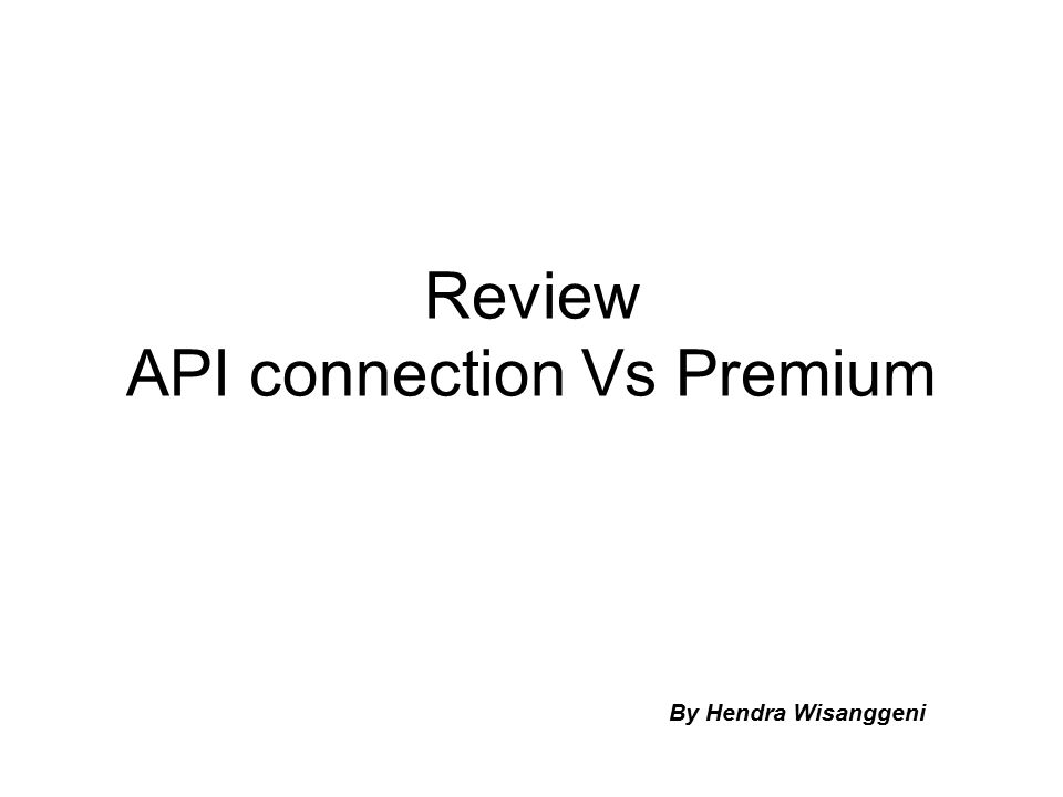 Review API connection Vs Premium By Hendra Wisanggeni
