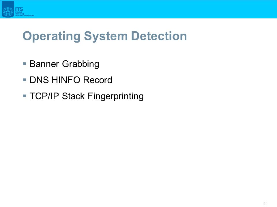40 Operating System Detection  Banner Grabbing  DNS HINFO Record  TCP/IP Stack Fingerprinting