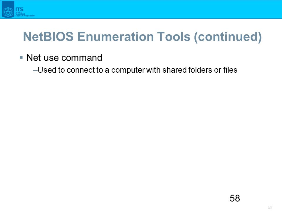 58 NetBIOS Enumeration Tools (continued)  Net use command –Used to connect to a computer with shared folders or files