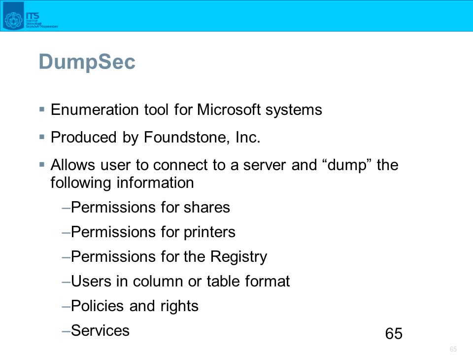 65 DumpSec  Enumeration tool for Microsoft systems  Produced by Foundstone, Inc.