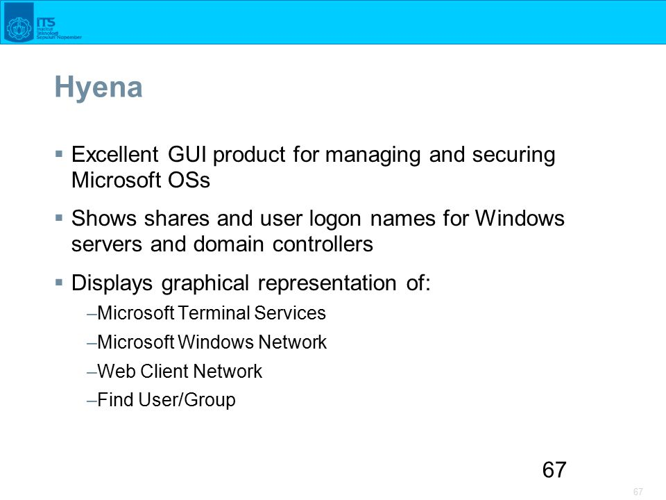 67 Hyena  Excellent GUI product for managing and securing Microsoft OSs  Shows shares and user logon names for Windows servers and domain controllers  Displays graphical representation of: –Microsoft Terminal Services –Microsoft Windows Network –Web Client Network –Find User/Group