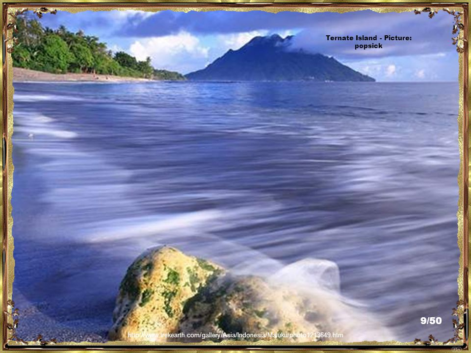 http://www.trekearth.com/gallery/Asia/Indonesia/Maluku/photo1213649.htm Ternate Island - Picture: popsick 9/50
