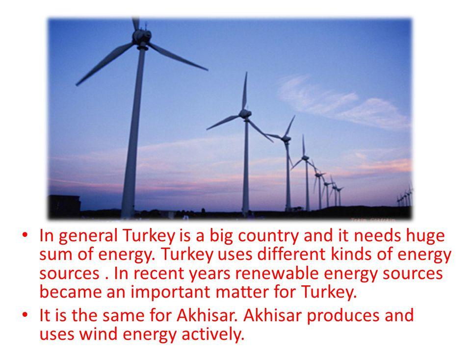 WIND ENERGY We use wind energy in Akhisar.Some big companies run their own wind turbine.