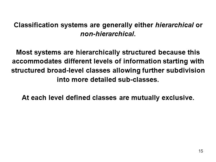 15 Classification systems are generally either hierarchical or non-hierarchical.