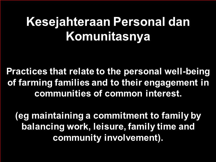 Kesejahteraan Personal dan Komunitasnya Practices that relate to the personal well-being of farming families and to their engagement in communities of common interest.