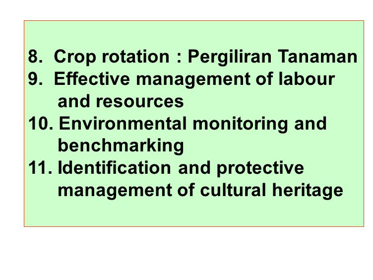 8. Crop rotation : Pergiliran Tanaman 9. Effective management of labour and resources 10.
