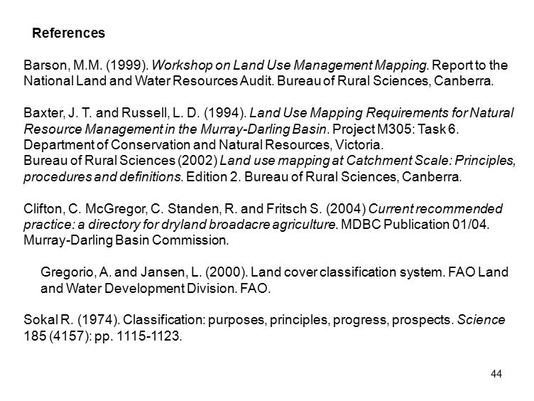 44 References Barson, M.M. (1999). Workshop on Land Use Management Mapping.