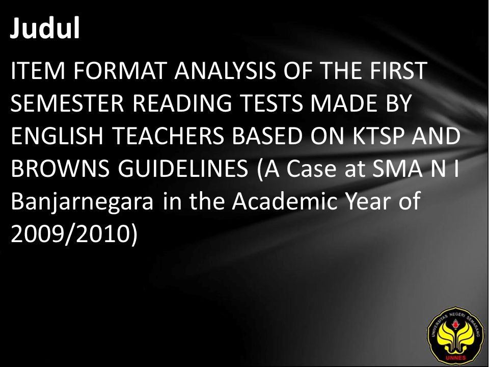 Judul ITEM FORMAT ANALYSIS OF THE FIRST SEMESTER READING TESTS MADE BY ENGLISH TEACHERS BASED ON KTSP AND BROWNS GUIDELINES (A Case at SMA N I Banjarn