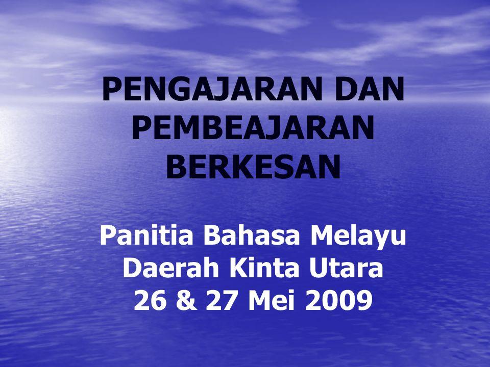 PENGAJARAN DAN PEMBEAJARAN BERKESAN Panitia Bahasa Melayu Daerah Kinta Utara 26 & 27 Mei 2009