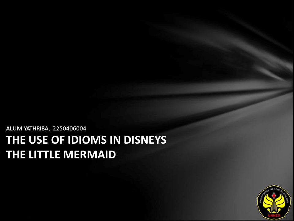 ALUM YATHRIBA, 2250406004 THE USE OF IDIOMS IN DISNEYS THE LITTLE MERMAID