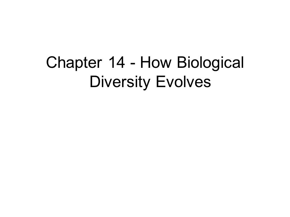 Chapter 14 - How Biological Diversity Evolves