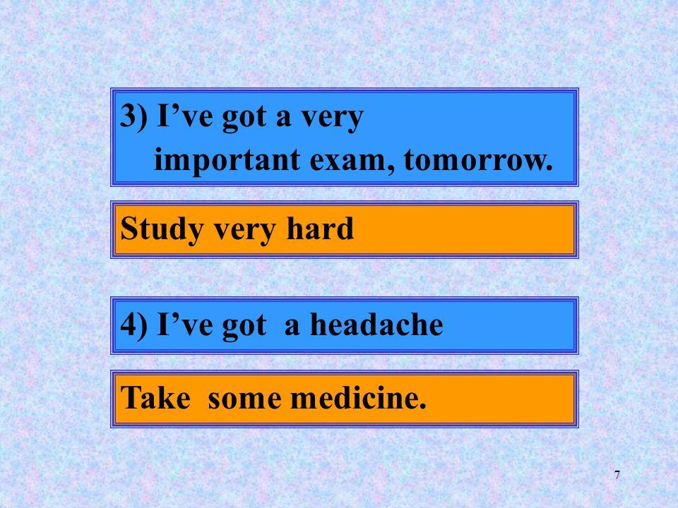 7 3) I've got a very important exam, tomorrow.